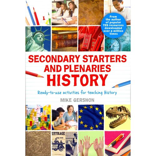 Secondary Starters and Plenaries History: Ready-to-use Activities for Teaching History