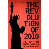 The Revolution of 2010 : The Fight for Freedom, Values, and the American Way