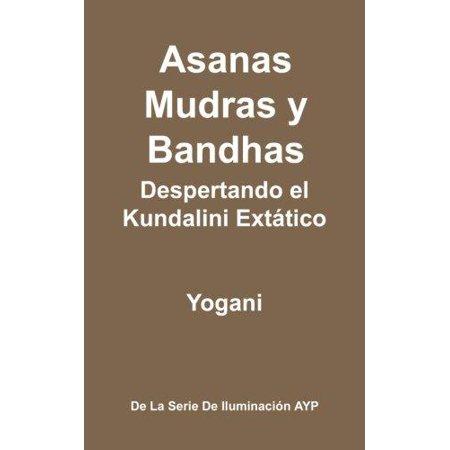 Asanas  Mudras Y Bandhas   Despertando El Kundalini Extatico   La Serie De Iluminacion Ayp