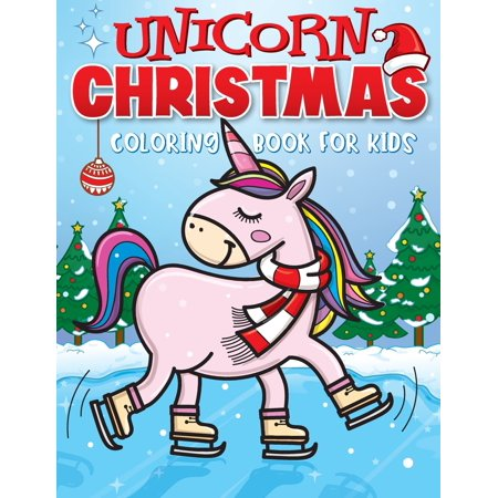 Unicorn Christmas Coloring Book for Kids: The Best Christmas Stocking Stuffers Gift Idea for Girls Ages 4-8 Year Olds - Girl Gifts - Cute Unicorns Coloring Pages (Paperback) ()