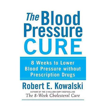 The Blood Pressure Cure  8 Weeks To Lower Blood Pressure Without Prescription Drugs