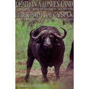 Death in a Lonely Land : More Hunting, Fishing, and Shooting on Five Continents