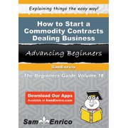 How to Start a Commodity Contracts Dealing Business - eBook