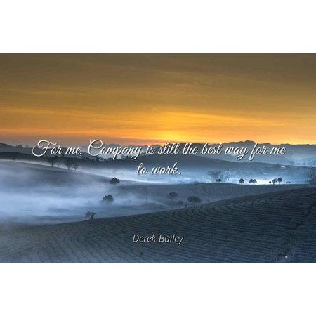 Derek Bailey - For me, Company is still the best way for me to work - Famous Quotes Laminated POSTER PRINT