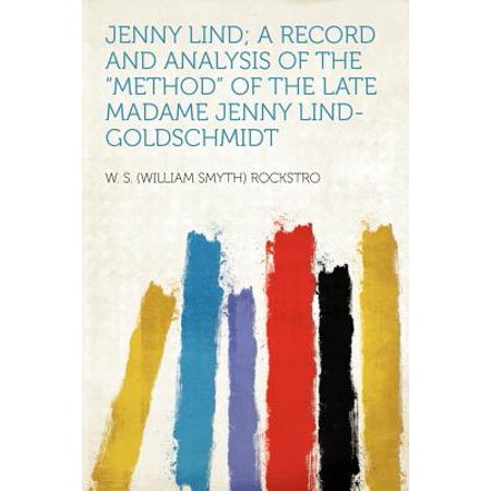 Jenny Lind; A Record and Analysis of the Method of the Late Madame Jenny