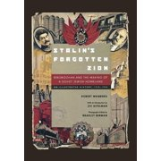 Stalin's Forgotten Zion : Birobidzhan and the Making of a Soviet Jewish Homeland: An Illustrated History, 1928–1996