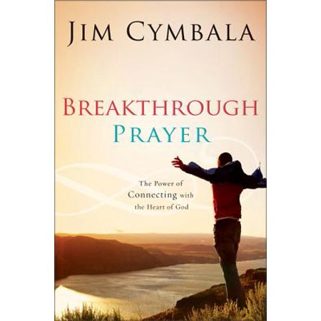 Breakthrough Prayer : The Secret of Receiving What You Need from