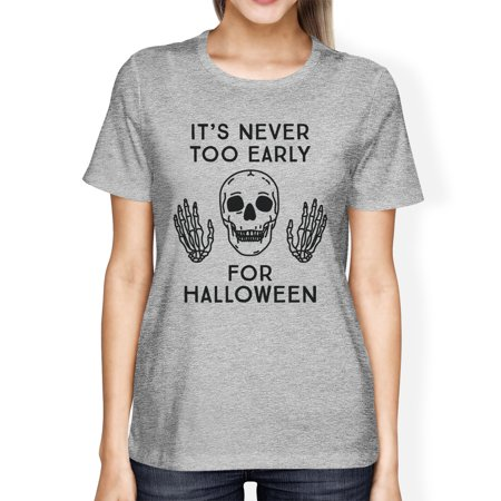It's Never Too Early For Halloween Costume Tshirts For Women Grey - Early Century Halloween