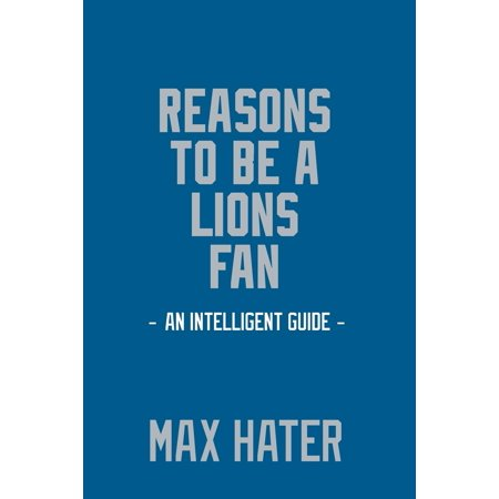 d962dfda Reasons to Be a Lions Fan: A Funny, Blank Book, Gag Gift for Detroit Lions  Fans; Or a Great Coffee Table Addition for All Lions Haters! (Paperback)