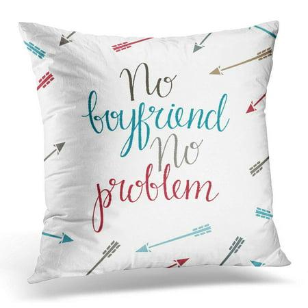 ECCOT White Abstract No Boyfriend Problem with Arrows Handwritten Boy Pillowcase Pillow Cover Cushion Case 16x16 inch