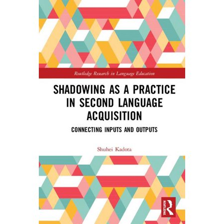 Shadowing as a Practice in Second Language Acquisition : Connecting Inputs and