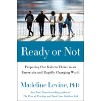 Ready or Not: Preparing Our Kids to Thrive in an Uncertain and Rapidly Changing World (Hardcover)