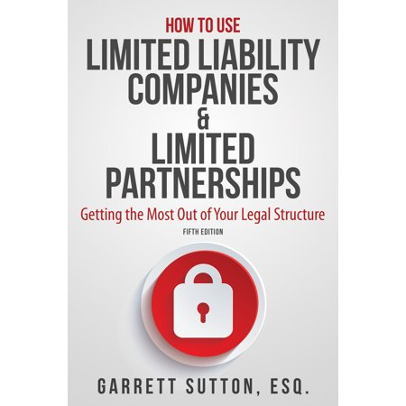 How to Use Limited Liability Companies & Limited Partnerships : Getting the Most Out of Your Legal