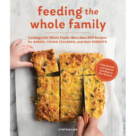Feeding the Whole Family : Cooking with Whole Foods: More than 200 Recipes for Feeding Babies, Young Children, and Their Parents (Kraft Food And Family Halloween Recipes)