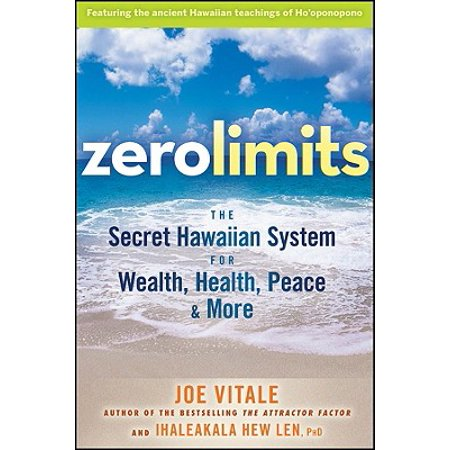 Zero Limits : The Secret Hawaiian System for Wealth, Health, Peace, and