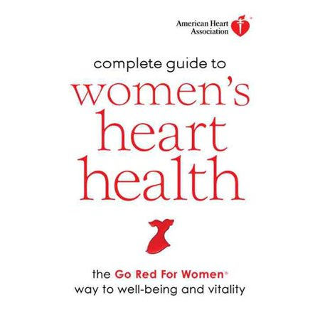 American Heart Association Complete Guide To Womens Heart Health  The Go Red For Women Way To Well Being   Vitality