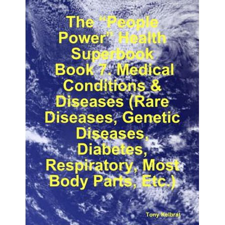 "The ""People Power"" Health Superbook: Book 7. Medical Conditions & Diseases (Rare Diseases, Genetic Diseases, Diabetes, Respiratory, Most Body Parts, Etc.) - eBook"