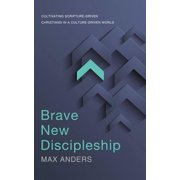 Brave New Discipleship: Cultivating Scripture-Driven Christians in a Culture-Driven World (Paperback)