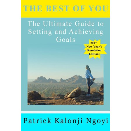 The Best of You: The Ultimate Guide to Setting and Achieving Goals -