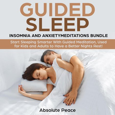Guided Sleep, Insomnia and Anxiety Meditations Bundle Start Sleeping Smarter With Guided Meditation, Used for Kids and Adults to Have a Better Nights Rest! -