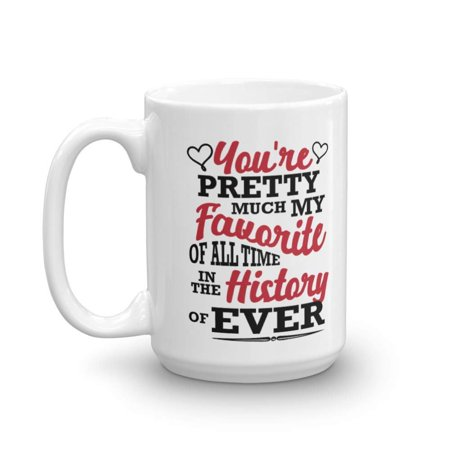 You're Pretty Much My Favorite Funny Sweet Valentines Day Coffee & Tea Gift Mug, Cup Present, Party Accessories, Decorations & Container For The Best Wife Or Wifey & Husband Or Hubby Ever