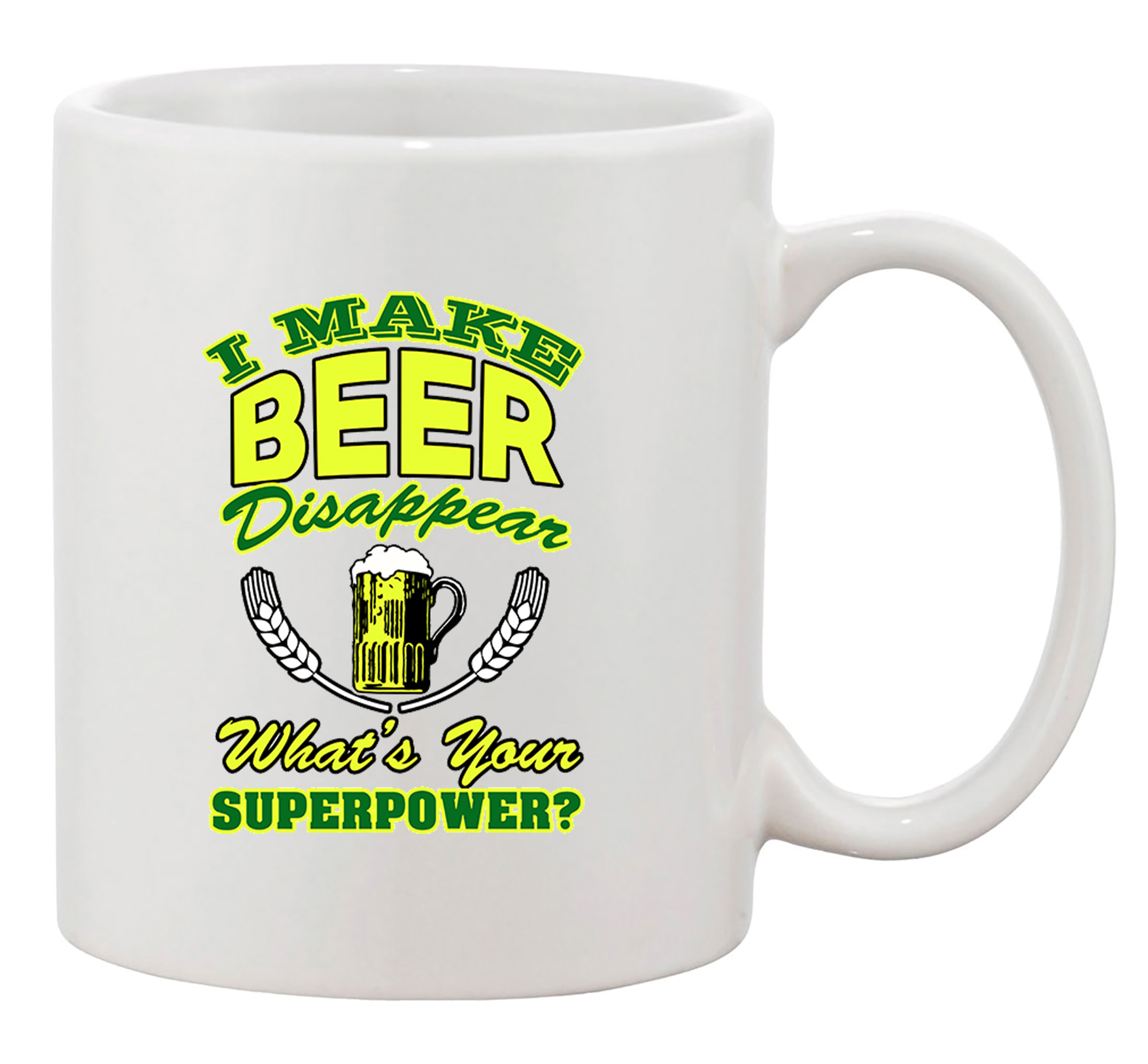 I Make Beer Disappear What's Your Superpower? Funny DT White Coffee Mug
