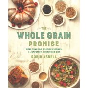 The Whole Grain Promise : More Than 100 Recipes to Jumpstart a Healthier Diet