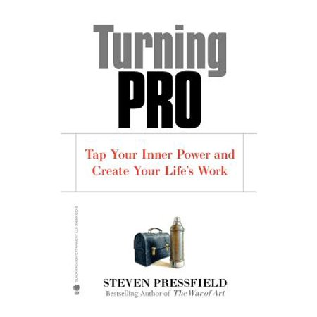 Turning Pro : Tap Your Inner Power and Create Your Life's