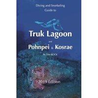 Diving & Snorkeling Guides 2019: Diving & Snorkeling Guide to Truk Lagoon and Pohnpei & Kosrae (Paperback)