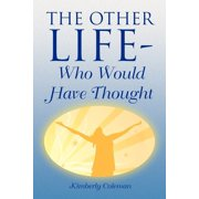 The Other Life-Who Would Have Thought