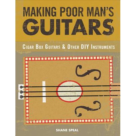 Making Poor Man's Guitars : Cigar Box Guitars, the Frying Pan Banjo, and Other DIY Instruments (Diy Valentine Box)