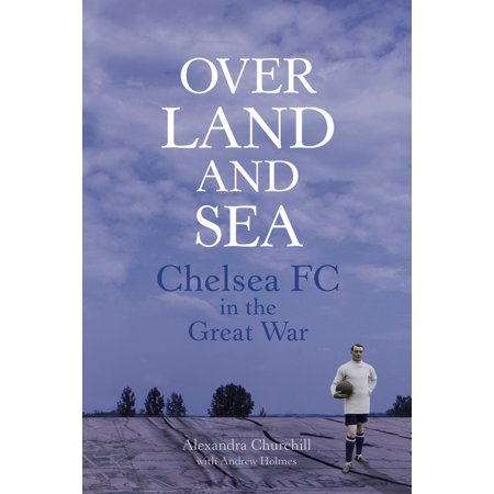Over Land and Sea : Chelsea FC in the Great War - Frank Lampard Chelsea Fc