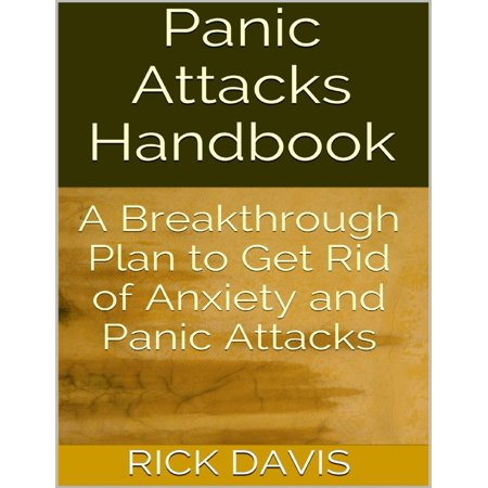 Panic Attacks Handbook: A Breakthrough Plan to Get Rid of Anxiety and Panic Attacks -