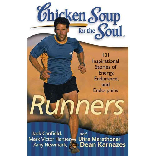 Chicken Soup for the Soul Runners: 101 Inspirational Stories of Energy, Endurance, and Endorphins