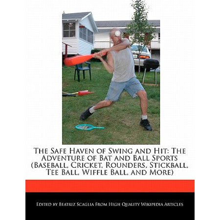 Swing The Bat (The Safe Haven of Swing and Hit : The Adventure of Bat and Ball Sports (Baseball, Cricket, Rounders, Stickball, Tee Ball, Wiffle Ball, and)