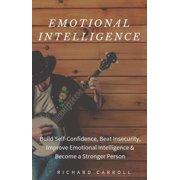 Emotional Intelligence: Build Self-Confidence, Beat Insecurity, Improve Emotional Intelligence & Become a Stronger Person - eBook