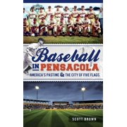 Baseball in Pensacola: : America's Pastime & the City of Five Flags (Hardcover)