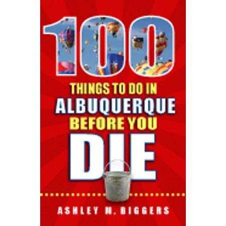 100 Things to Do in Albuquerque Before You Die -