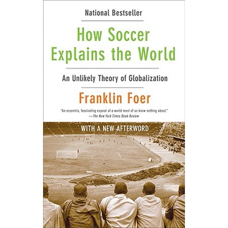 How Soccer Explains the World : An Unlikely Theory of