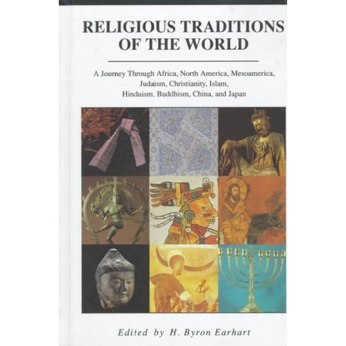 Religious Traditions of the World: A Journey Through Africa, Mesoamerica, North America, Judaism, Christianity, Islam, Hinduism, Buddhism, China, an