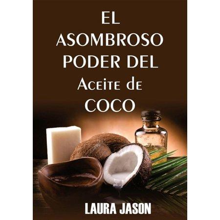 El Asombroso Poder del Aceite de Coco - eBook (Para Que Sirve El Aceite De Almendras)