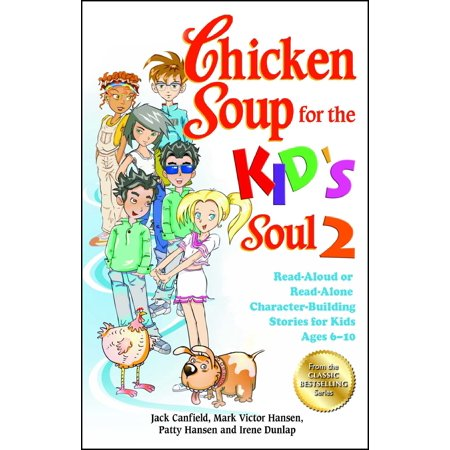 Chicken Soup for the Kid's Soul 2 : Read-Aloud or Read-Alone Character-Building Stories for Kids Ages