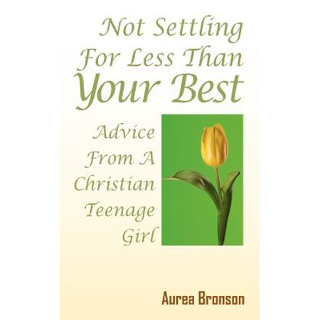 Not Settling for Less Than Your Best : Advice from a Christian Teenage