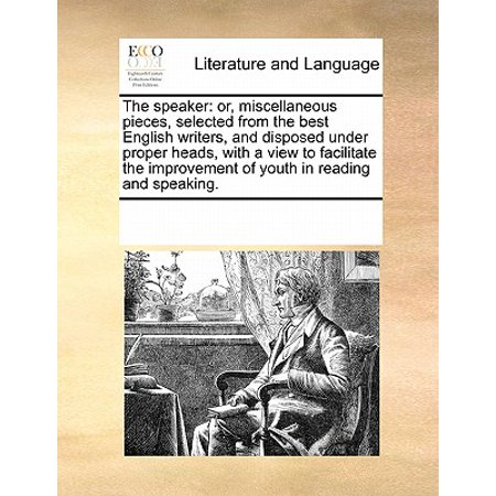 The Speaker : Or, Miscellaneous Pieces, Selected from the Best English Writers, and Disposed Under Proper Heads, with a View to Facilitate the Improvement of Youth in Reading and (Best Laptop Speakers Under 50)