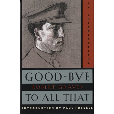 Good-Bye to All That : An Autobiography (Best Selling Biographies And Autobiographies Of All Time)
