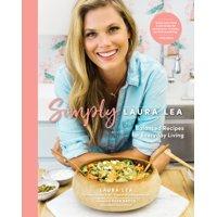 Laura Lea Balanced: Simply Laura Lea: Balanced Recipes for Everyday Living (Hardcover)