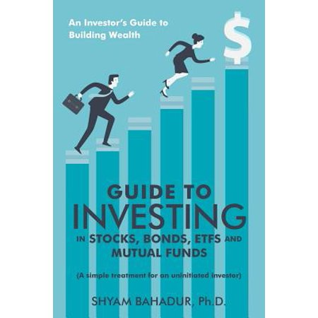 Guide to Investing in Stocks, Bonds, Etfs and Mutual Funds : An Investor'S Guide to Building