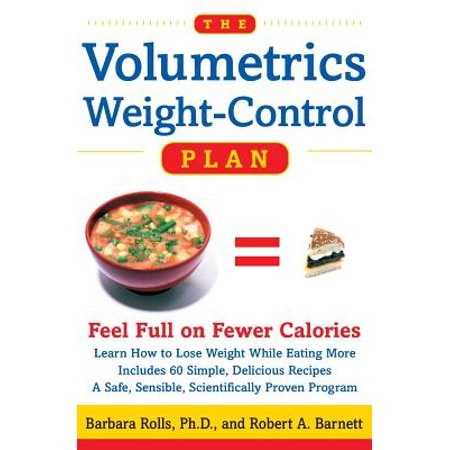 The Volumetrics Weight-Control Plan : Feel Full on Fewer