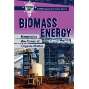 Biomass Energy : Harnessing the Power of Organic Matter