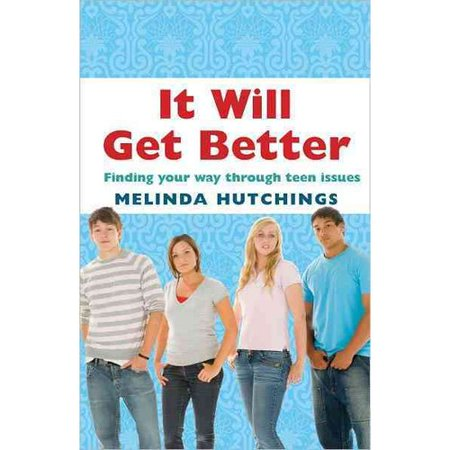 It Will Get Better : Finding Your Way Through Teen Issues